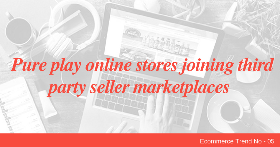 Pure play online stores joining third party seller marketplaces