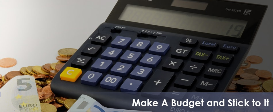 Make A Budget and Stick to It