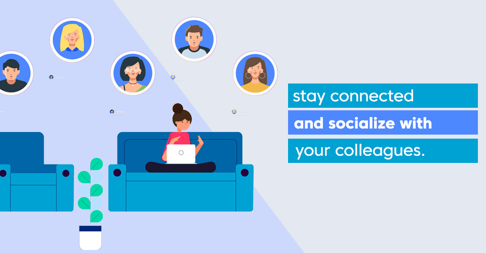 socialize with your colleagues
